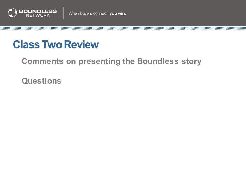 Class Two Review Comments on presenting the Boundless story Questions