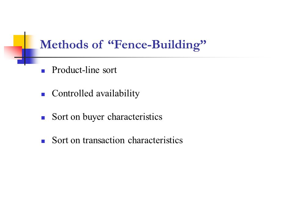 Methods of Fence-Building Product-line sort Controlled availability Sort on buyer characteristics Sort on transaction characteristics