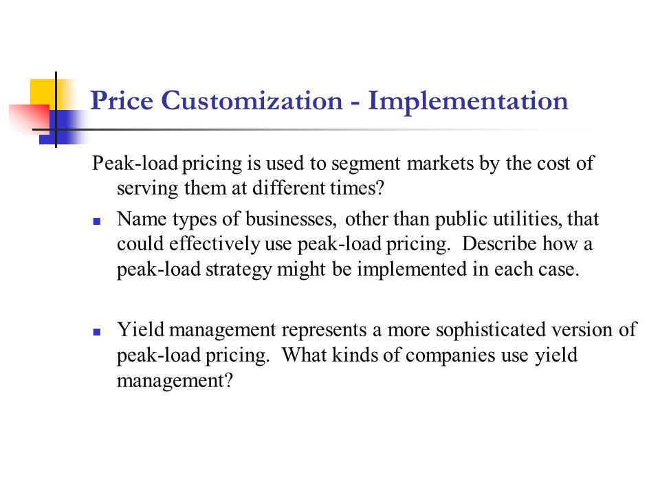 Peak-load pricing is used to segment markets by the cost of serving them at different times? Name types of businesses, other than public utilities, th