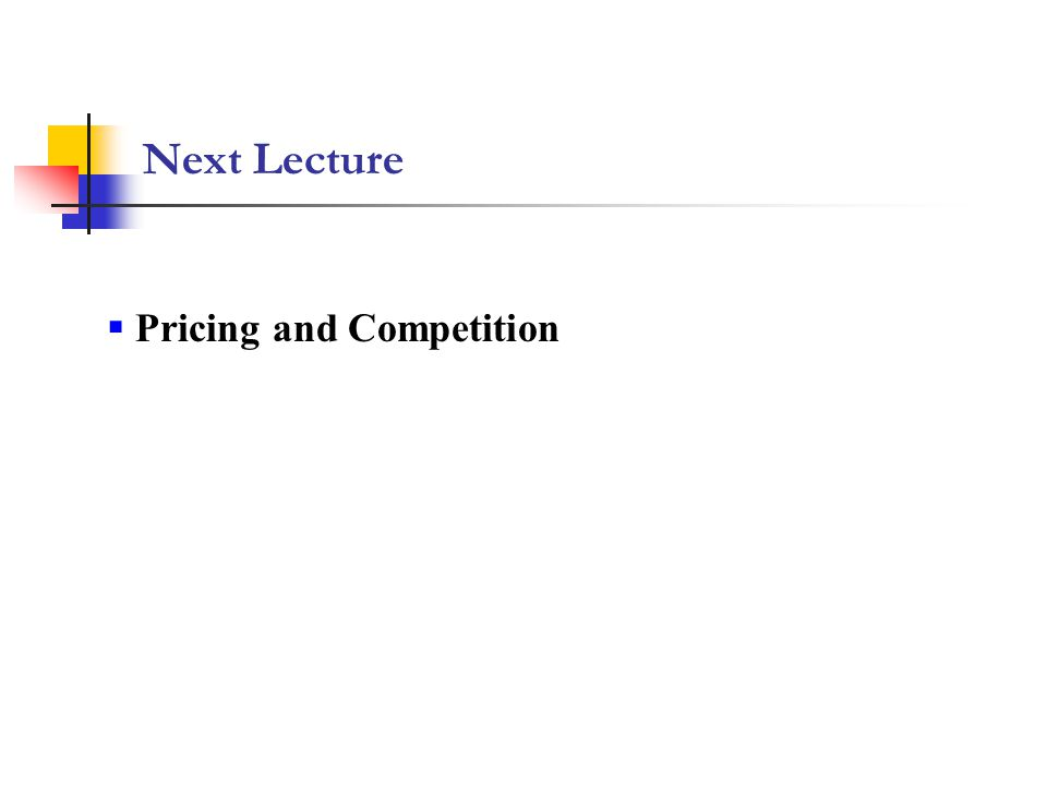 Next Lecture  Pricing and Competition