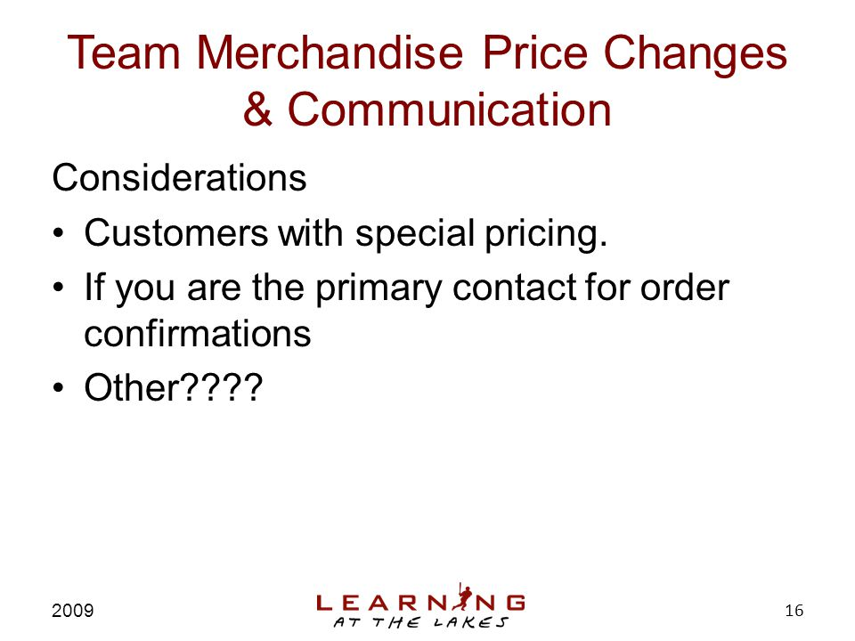 Team Merchandise Price Changes & Communication Considerations Customers with special pricing.