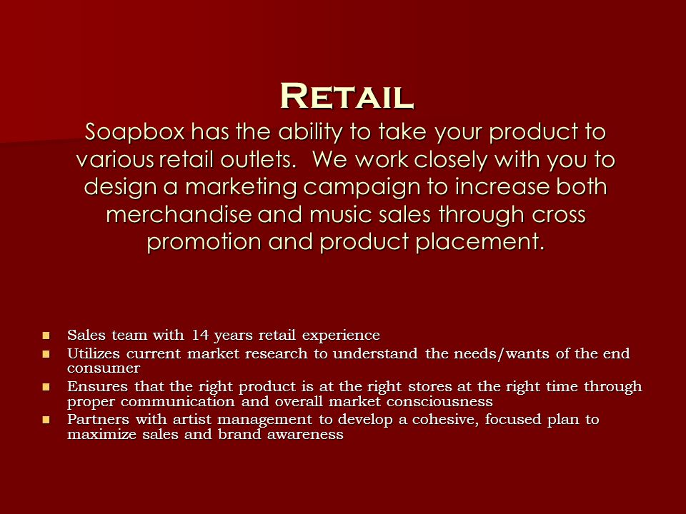 Retail Soapbox has the ability to take your product to various retail outlets.