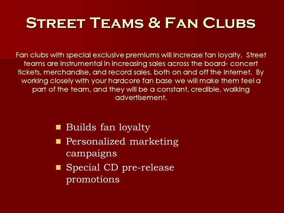 Street Teams & Fan Clubs.