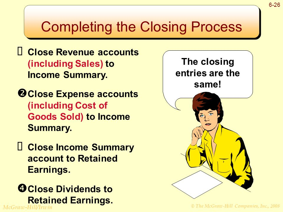 © The McGraw-Hill Companies, Inc., 2008 McGraw-Hill/Irwin 6-26 Completing the Closing Process  Close Revenue accounts (including Sales) to Income Summary.
