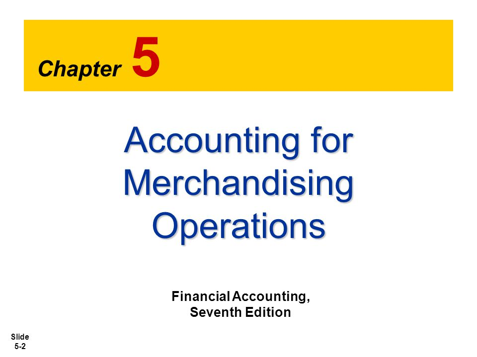 Slide 5-13 1.Purchases of merchandise increase Purchases.