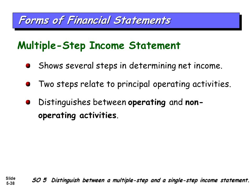 Slide 5-38 Shows several steps in determining net income. Two steps relate to principal operating activities. Distinguishes between operating and non-