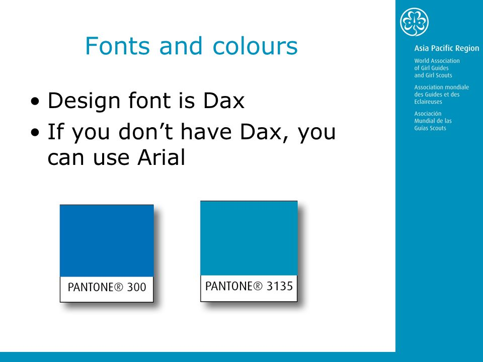Fonts and colours Design font is Dax If you don't have Dax, you can use Arial