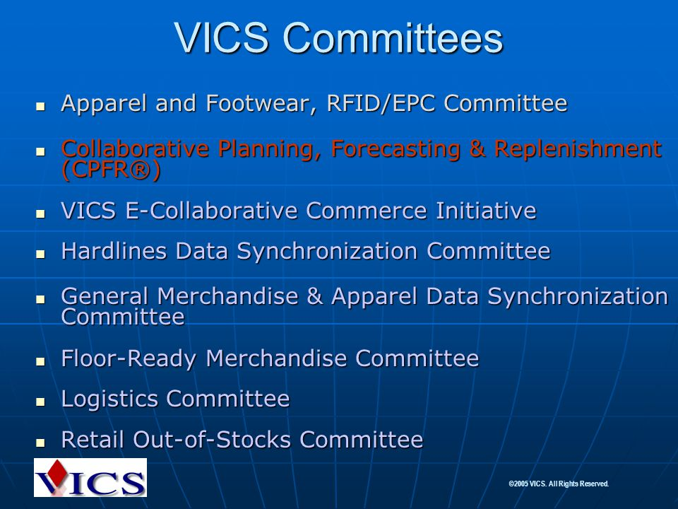 ©2005 VICS. All Rights Reserved. VICS Committees Apparel and Footwear, RFID/EPC Committee Apparel and Footwear, RFID/EPC Committee Collaborative Plann
