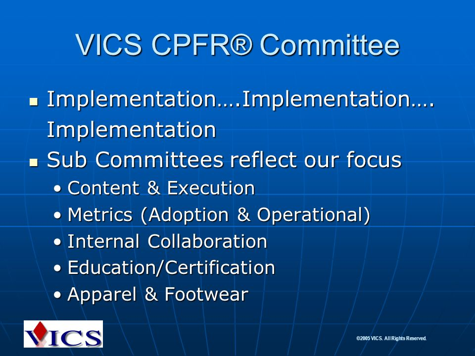 ©2005 VICS. All Rights Reserved. VICS CPFR® Committee Implementation….Implementation…. Implementation….Implementation….Implementation Sub Committees r