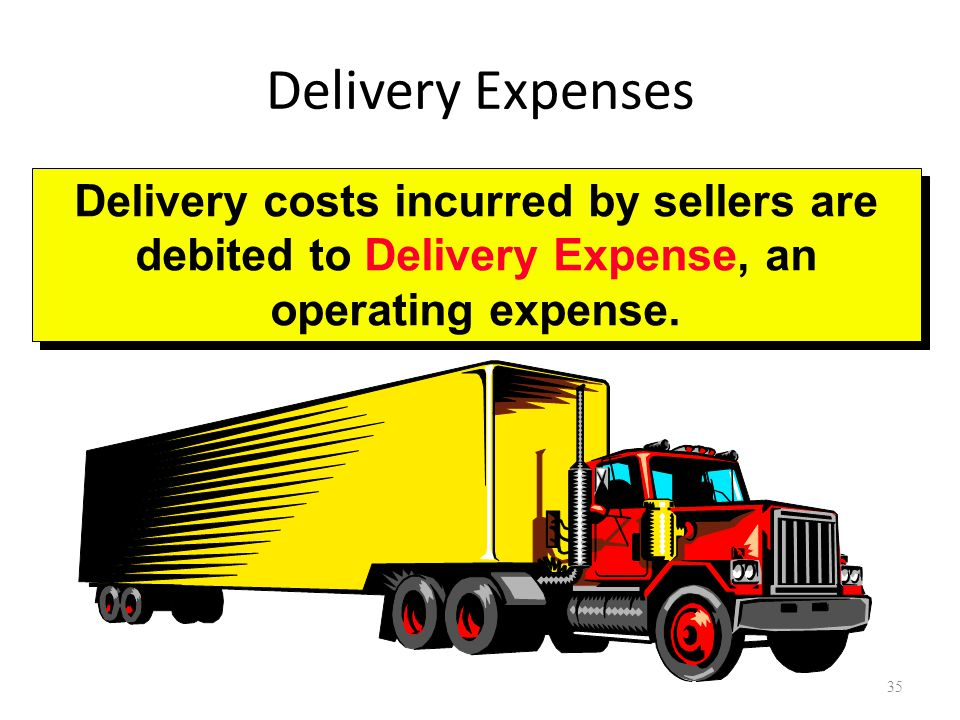Delivery Expenses Delivery costs incurred by sellers are debited to Delivery Expense, an operating expense.