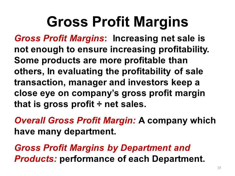 Gross Profit Margins Gross Profit Margins: Increasing net sale is not enough to ensure increasing profitability.