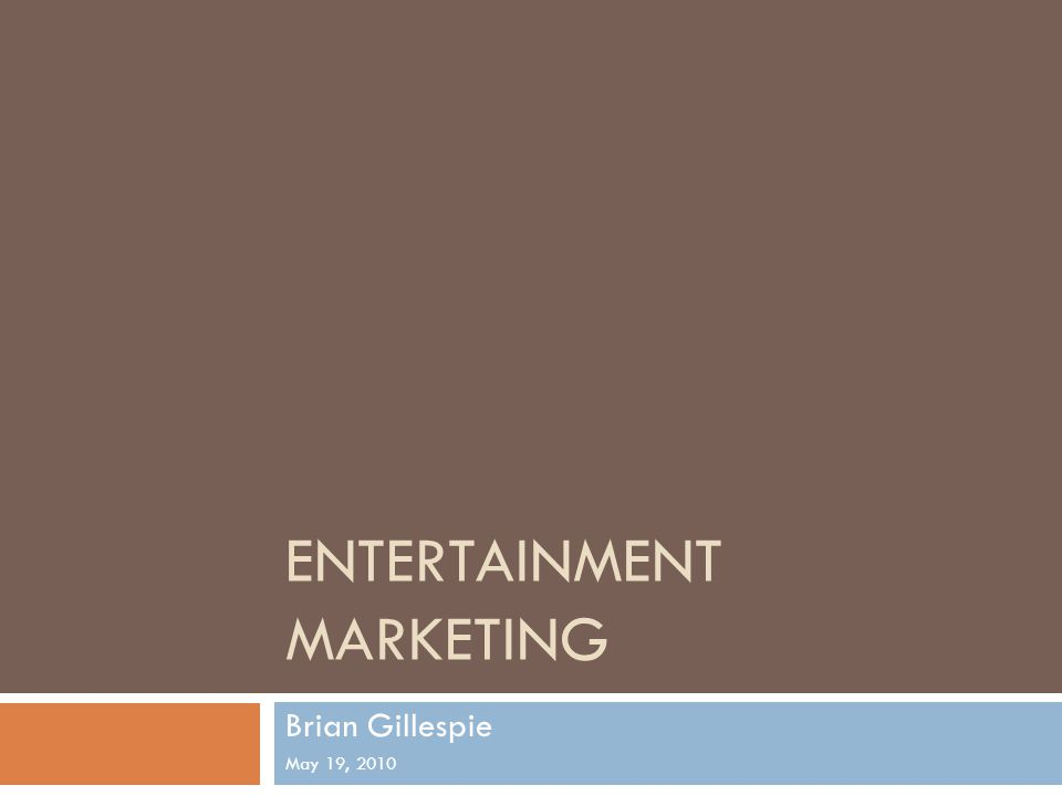 ENTERTAINMENT MARKETING Brian Gillespie May 19, 2010