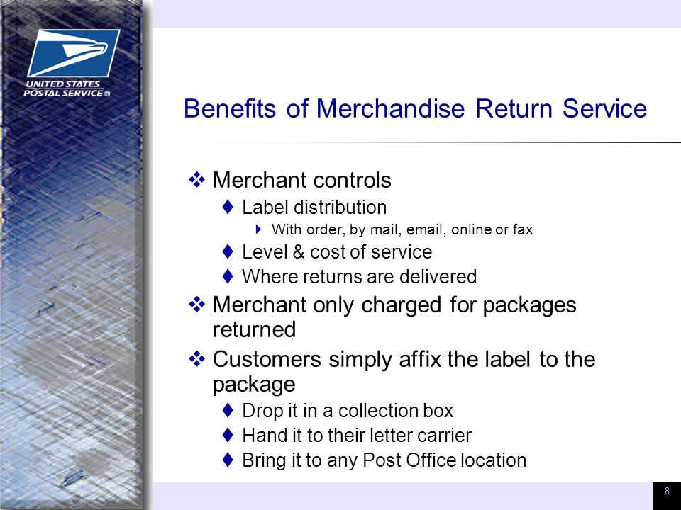 8 Benefits of Merchandise Return Service  Merchant controls  Label distribution  With order, by mail, email, online or fax  Level & cost of servic