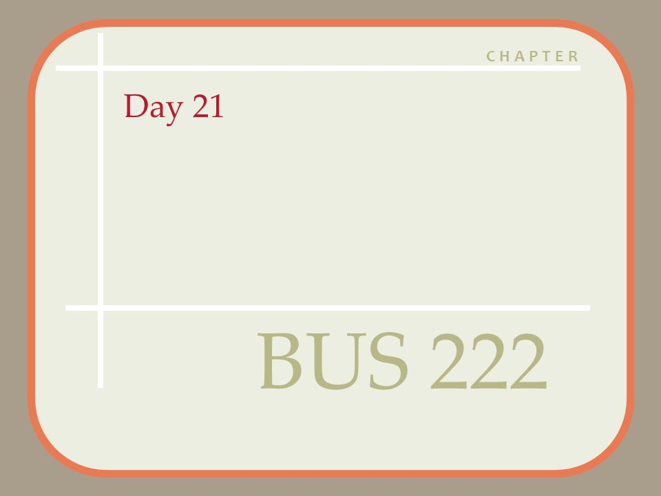 CHAPTER Day 21 BUS 222