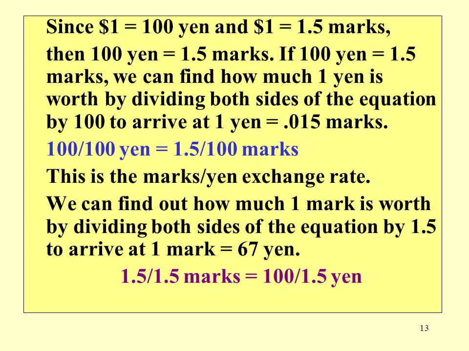 13 Since $1 = 100 yen and $1 = 1.5 marks, then 100 yen = 1.5 marks. If 100 yen = 1.5 marks, we can find how much 1 yen is worth by dividing both sides