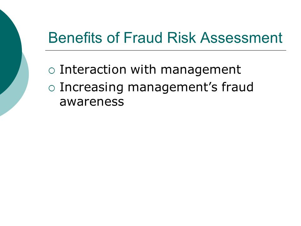 Benefits of Fraud Risk Assessment  Interaction with management  Increasing management's fraud awareness