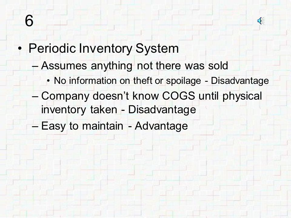 5 Periodic Inventory System –Company keeps track of Purchases during the period –Calculates COGS at end of year Beginning Inventory +Purchases Goods Available For Sale -Ending Inventory Cost of Goods Sold.