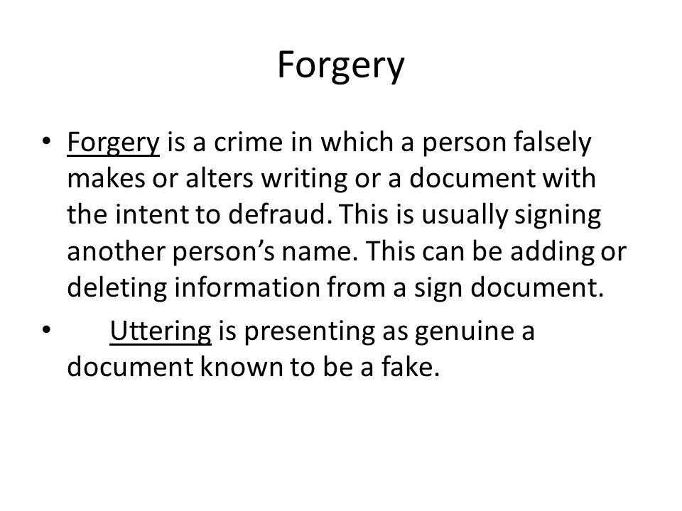 Forgery Forgery is a crime in which a person falsely makes or alters writing or a document with the intent to defraud.