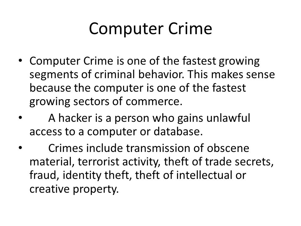 Computer Crime Computer Crime is one of the fastest growing segments of criminal behavior.