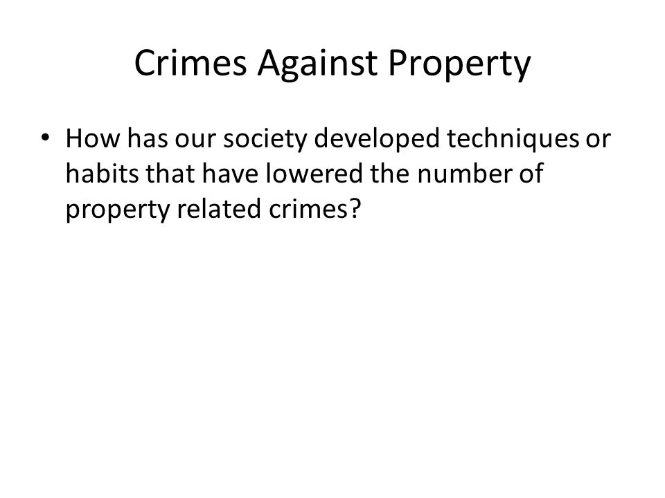 How has our society developed techniques or habits that have lowered the number of property related crimes