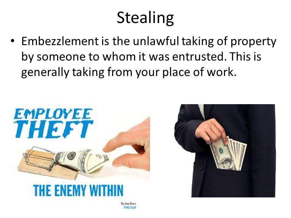 Stealing Embezzlement is the unlawful taking of property by someone to whom it was entrusted.