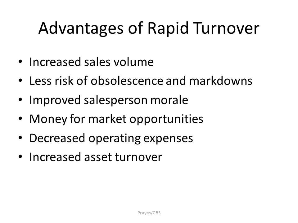 Advantages of Rapid Turnover Increased sales volume Less risk of obsolescence and markdowns Improved salesperson morale Money for market opportunities