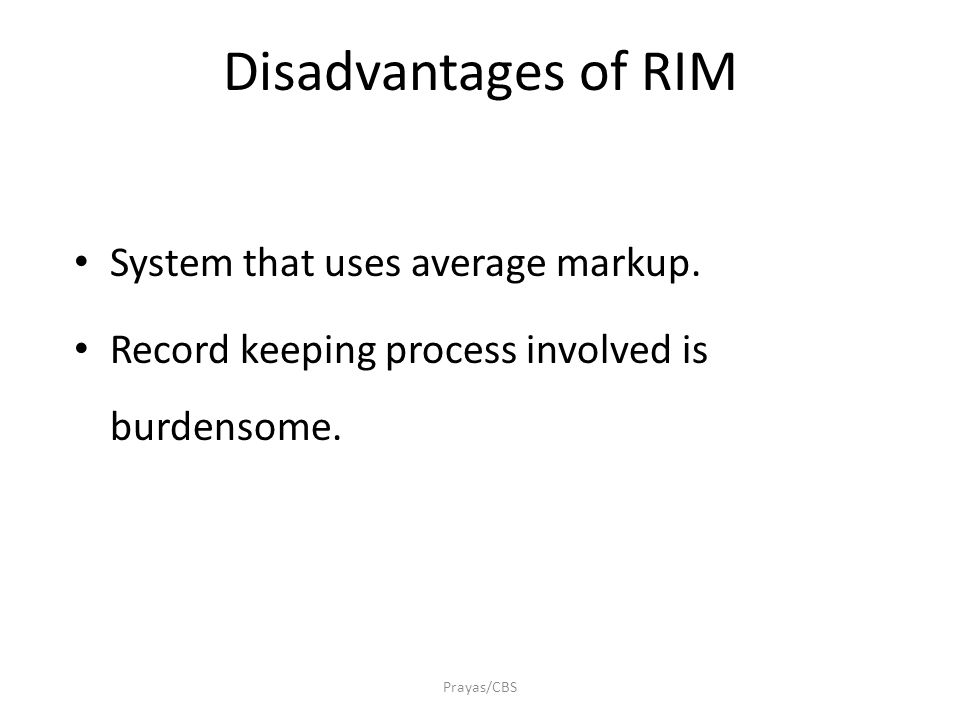 Prayas/CBS Disadvantages of RIM System that uses average markup.