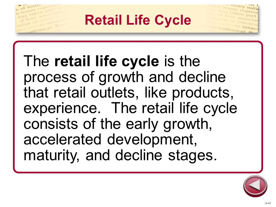 Retail Life Cycle The retail life cycle is the process of growth and decline that retail outlets, like products, experience.