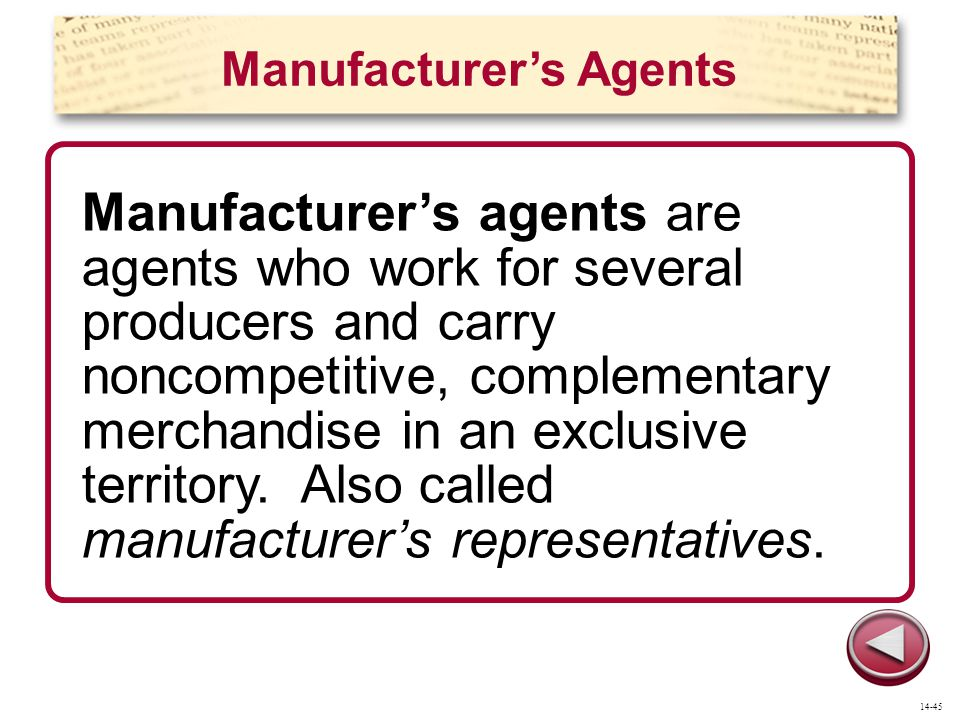 Manufacturer's Agents Manufacturer's agents are agents who work for several producers and carry noncompetitive, complementary merchandise in an exclusive territory.