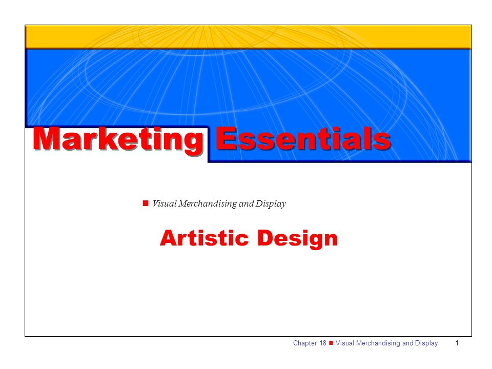 Chapter 18 Visual Merchandising and Display1 Visual Merchandising and Display Artistic Design Marketing Essentials