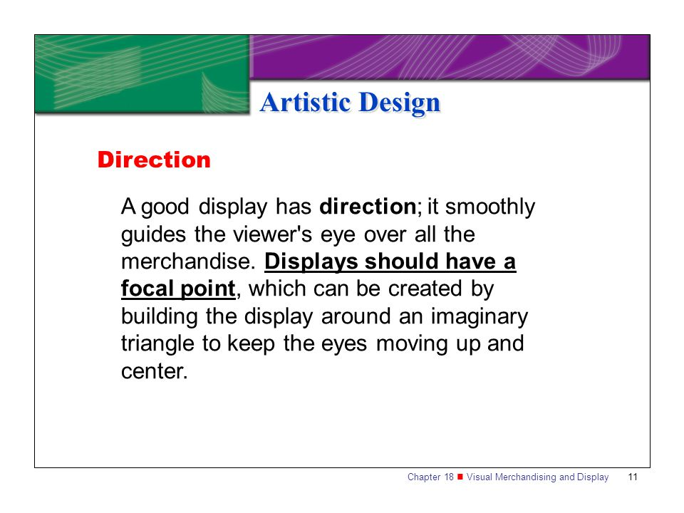 Chapter 18 Visual Merchandising and Display11 Artistic Design A good display has direction; it smoothly guides the viewer's eye over all the merchandi