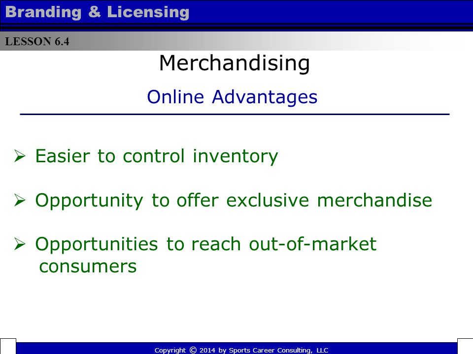 Reaching out-of-market customers Merchandising LESSON 6.4 Branding & Licensing Copyright © 2014 by Sports Career Consulting, LLC FIFA s Marketing Director Thierry Weil told Yahoo.