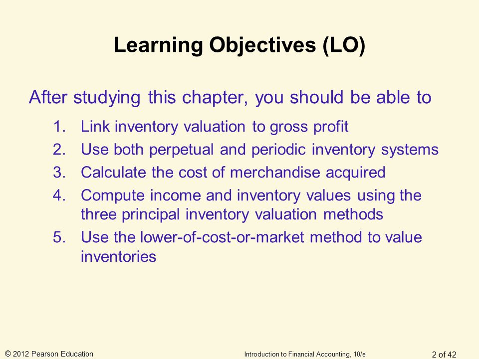 © 2012 Pearson Education Introduction to Financial Accounting, 10/e Learning Objectives (LO) After studying this chapter, you should be able to 1.Link