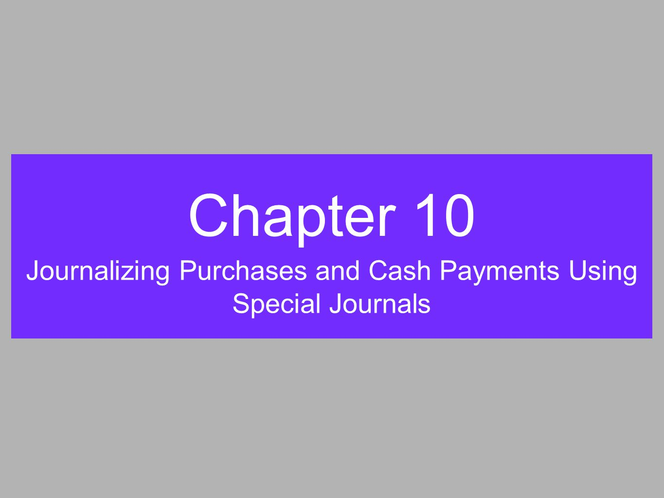 Chapter 10 Journalizing Purchases and Cash Payments Using Special Journals