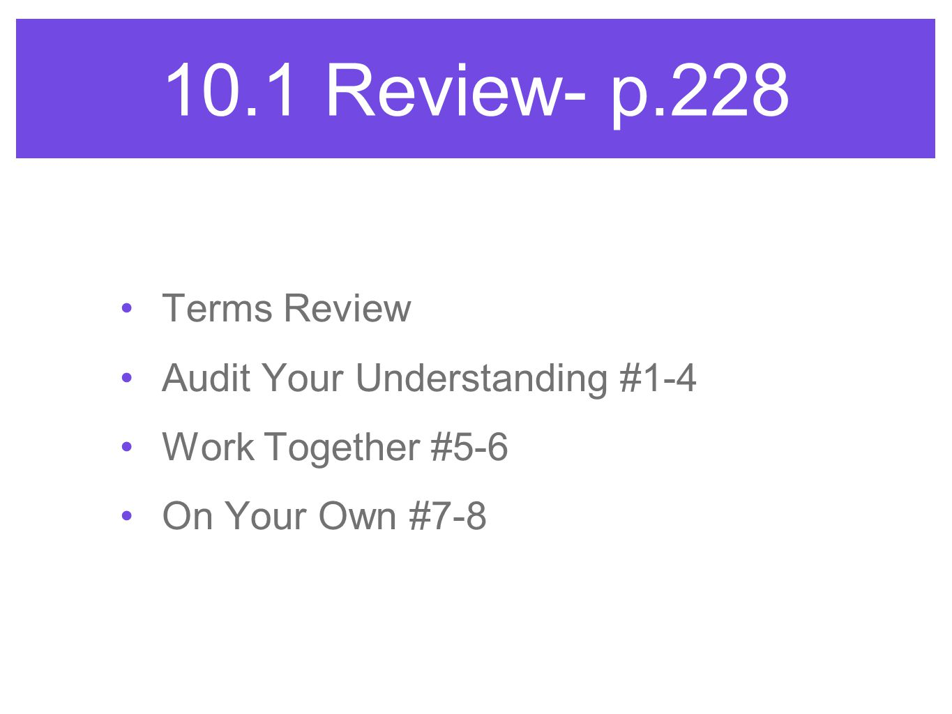 10.1 Review- p.228 Terms Review Audit Your Understanding #1-4 Work Together #5-6 On Your Own #7-8