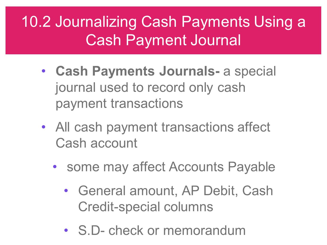 10.2 Journalizing Cash Payments Using a Cash Payment Journal Cash Payments Journals- a special journal used to record only cash payment transactions A