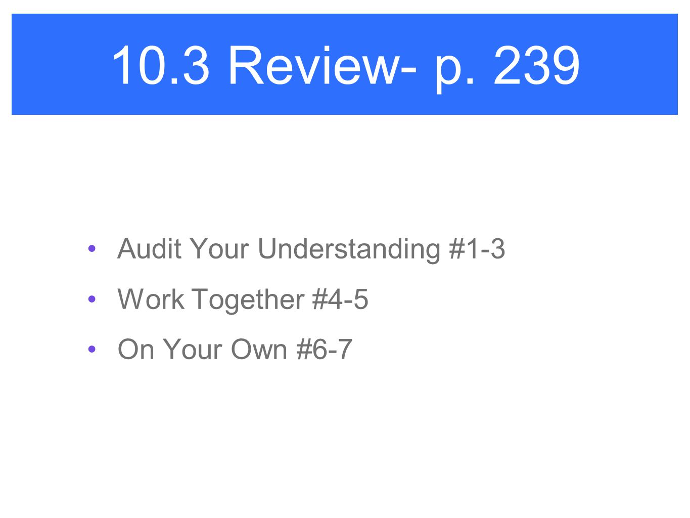 10.3 Review- p. 239 Audit Your Understanding #1-3 Work Together #4-5 On Your Own #6-7