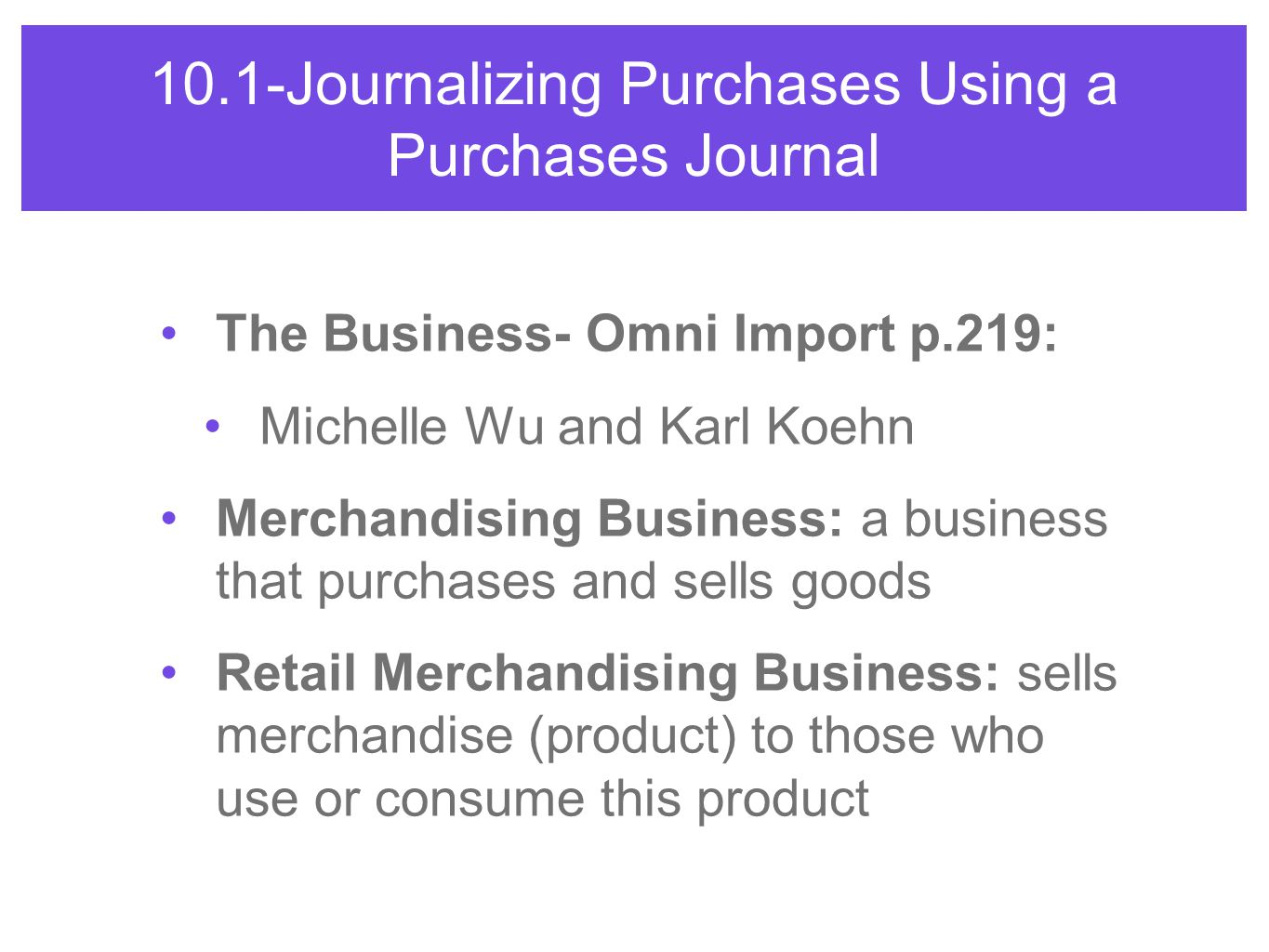 10.1-Journalizing Purchases Using a Purchases Journal The Business- Omni Import p.219: Michelle Wu and Karl Koehn Merchandising Business: a business t