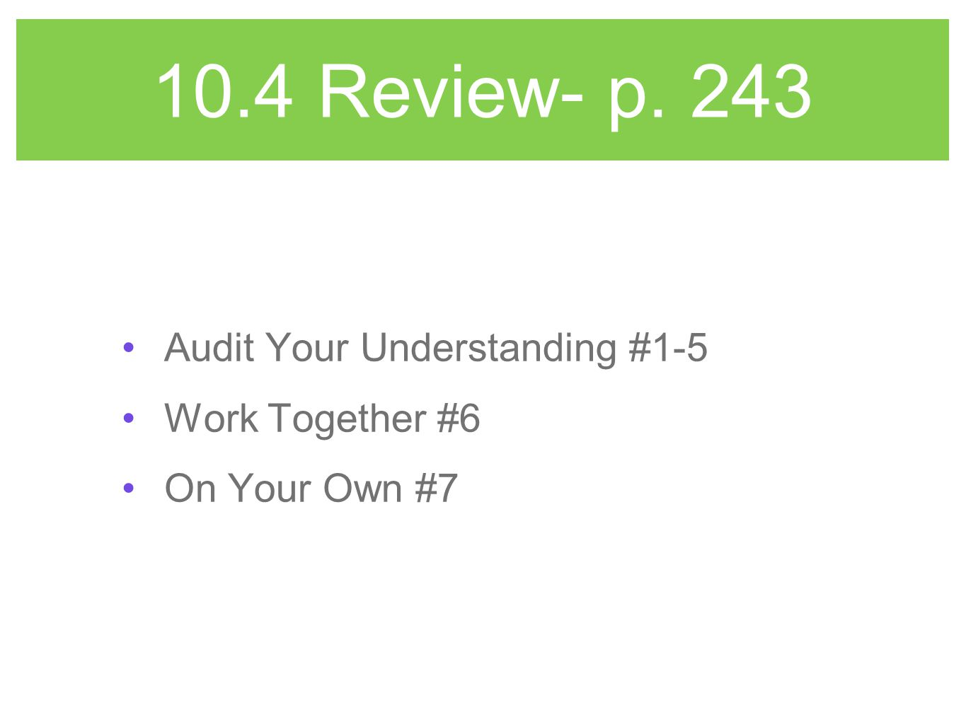 10.4 Review- p. 243 Audit Your Understanding #1-5 Work Together #6 On Your Own #7