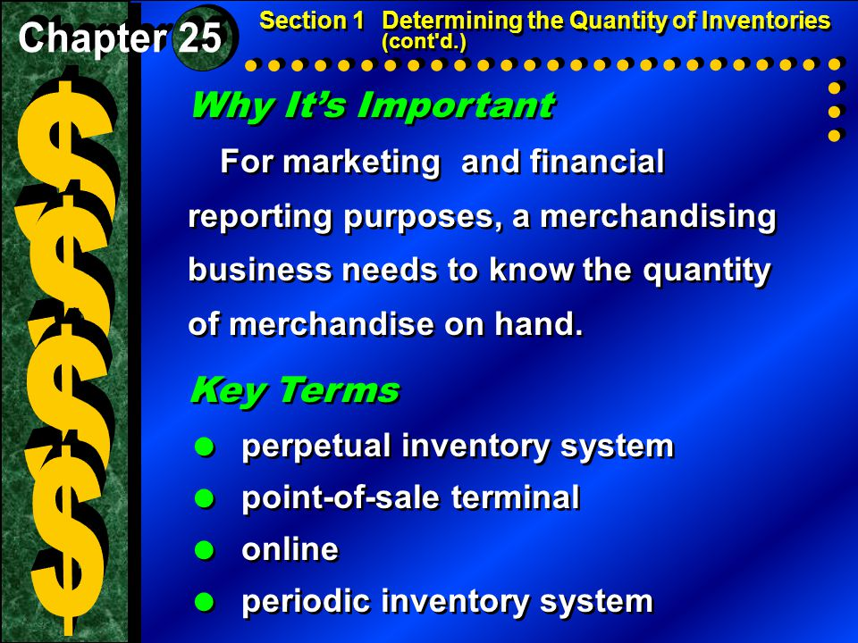 Why It's Important For marketing and financial reporting purposes, a merchandising business needs to know the quantity of merchandise on hand. Why It'