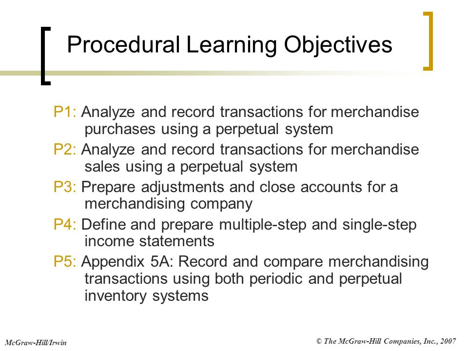 © The McGraw-Hill Companies, Inc., 2007 McGraw-Hill/Irwin Procedural Learning Objectives P1: Analyze and record transactions for merchandise purchases