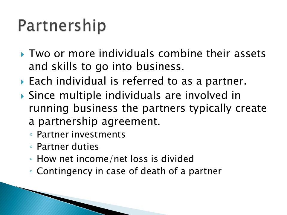  Two or more individuals combine their assets and skills to go into business.