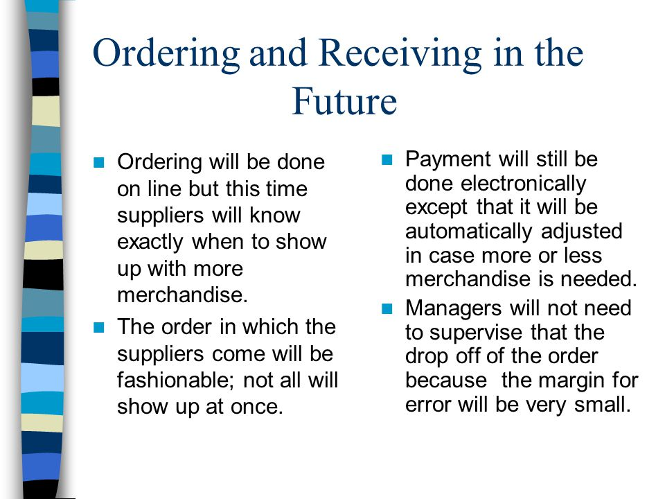 Ordering and Receiving in the Future Ordering will be done on line but this time suppliers will know exactly when to show up with more merchandise.