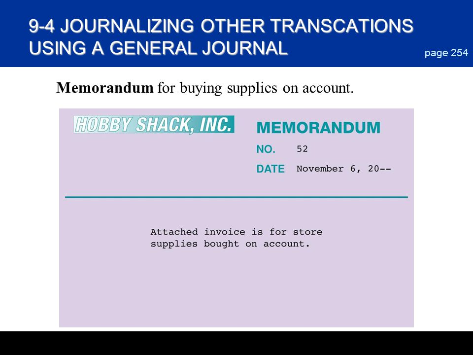 9-4 JOURNALIZING OTHER TRANSCATIONS USING A GENERAL JOURNAL page 254 Memorandum for buying supplies on account.