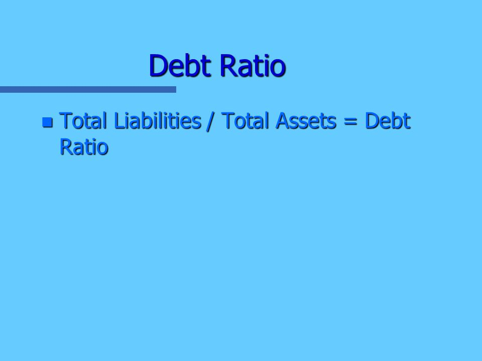 Acid-Test Ratio n Total Quick (cash and accounts receivable) / Total Current Liabilities = Acid – Test Ratio