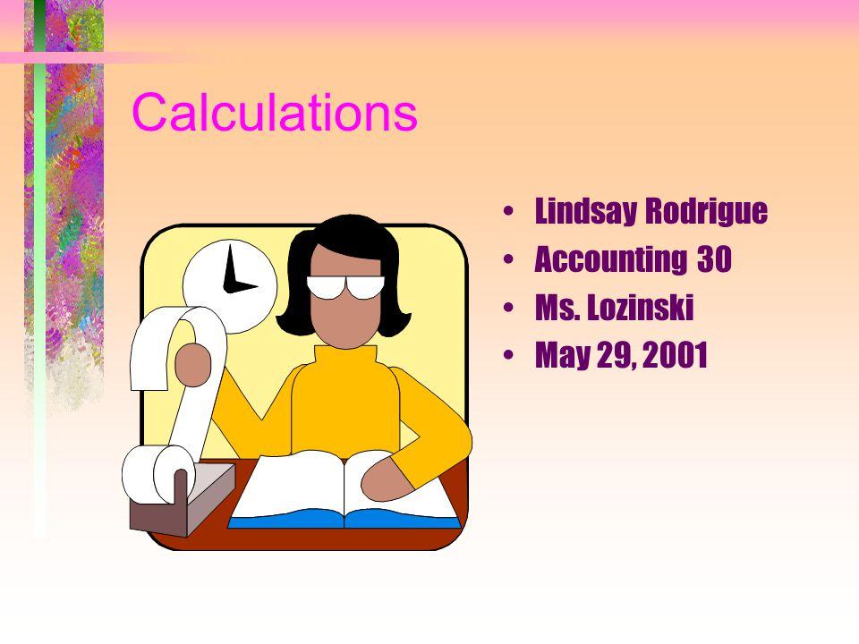 Calculations Lindsay Rodrigue Accounting 30 Ms. Lozinski May 29, 2001