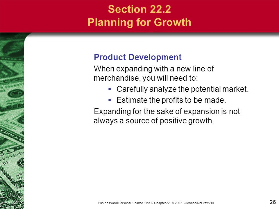 26 Business and Personal Finance Unit 6 Chapter 22 © 2007 Glencoe/McGraw-Hill Product Development When expanding with a new line of merchandise, you w