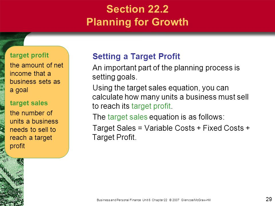 29 Business and Personal Finance Unit 6 Chapter 22 © 2007 Glencoe/McGraw-Hill Setting a Target Profit An important part of the planning process is set