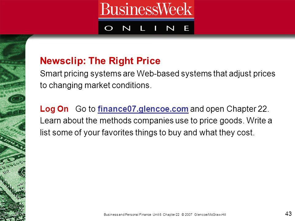 43 Business and Personal Finance Unit 6 Chapter 22 © 2007 Glencoe/McGraw-Hill Newsclip: The Right Price Smart pricing systems are Web-based systems th