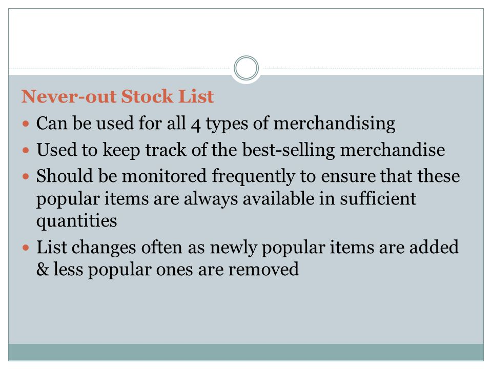 Never-out Stock List Can be used for all 4 types of merchandising Used to keep track of the best-selling merchandise Should be monitored frequently to